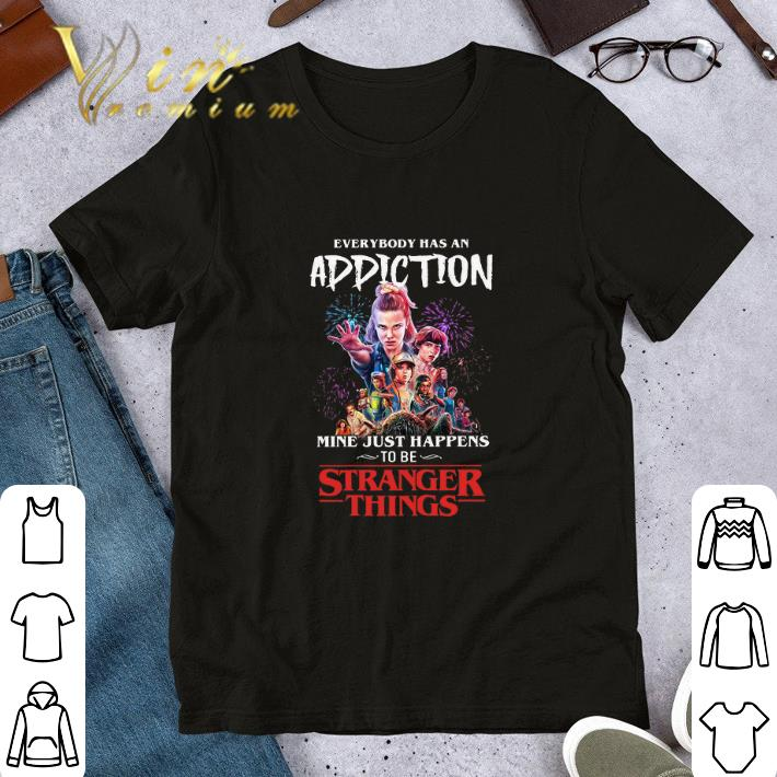 Everybody Has An Addiction Mine Just Happens To Be Stranger Things 3 Shirt 1 1.jpg