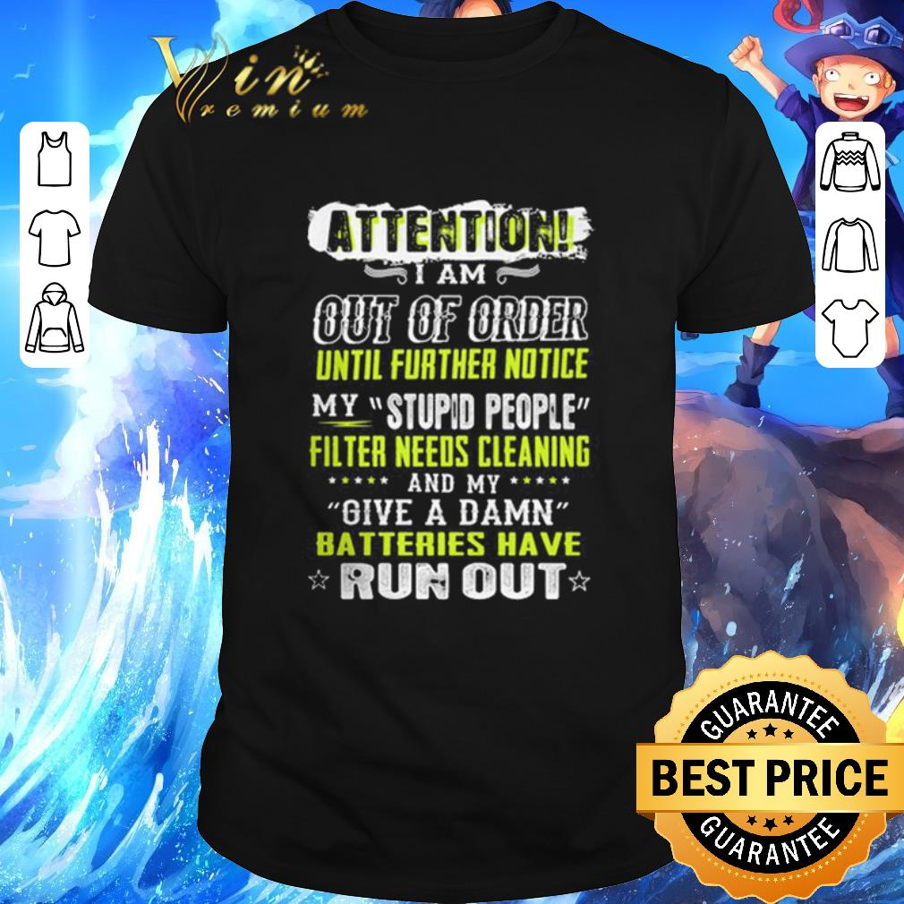 Funny Attention I Am Out Of Order Until Further Notice My Stupid People Shirt 1 1.jpg