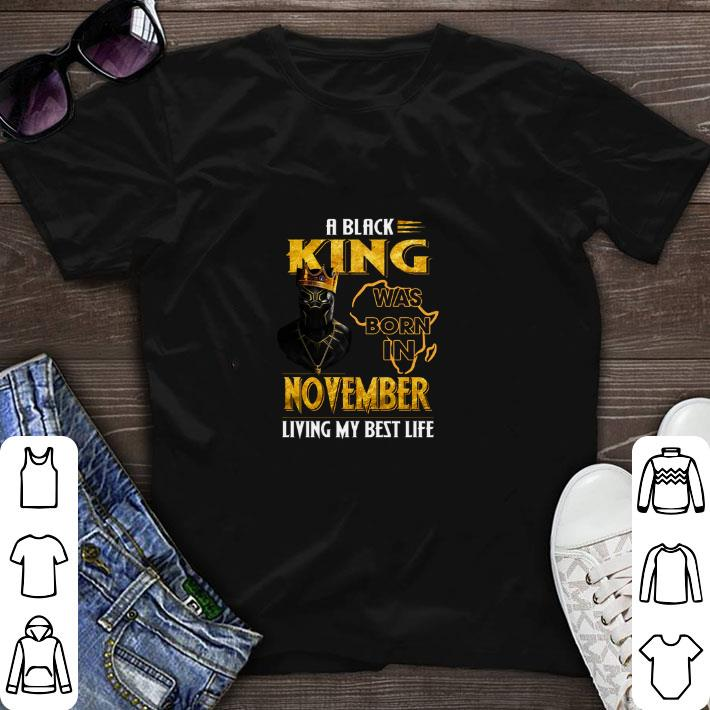 Funny Black Panther A Black King Was Born In November Living My Best Life Shirt 1 1.jpg