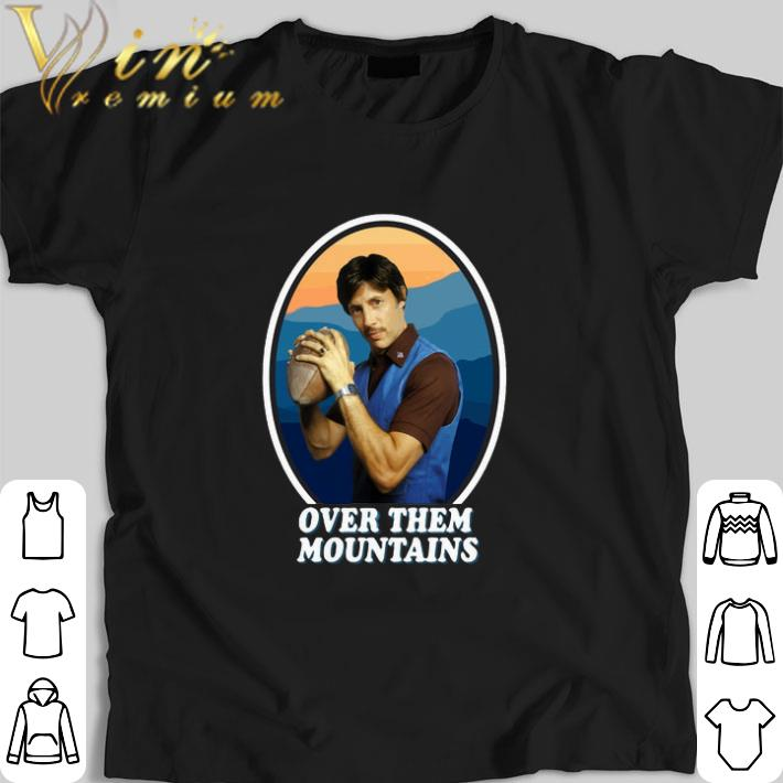 Funny Uncle Rico Football Over Them Mountains Shirt 1 1.jpg