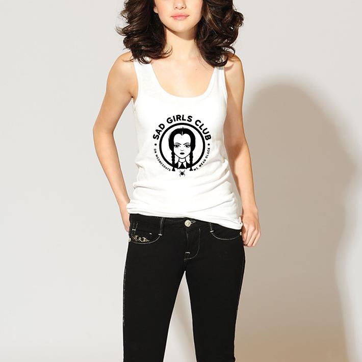 Funny Wednesday Addams Sad Girls Club On Wednesdays We Wear Black Shirt 3 1.jpg