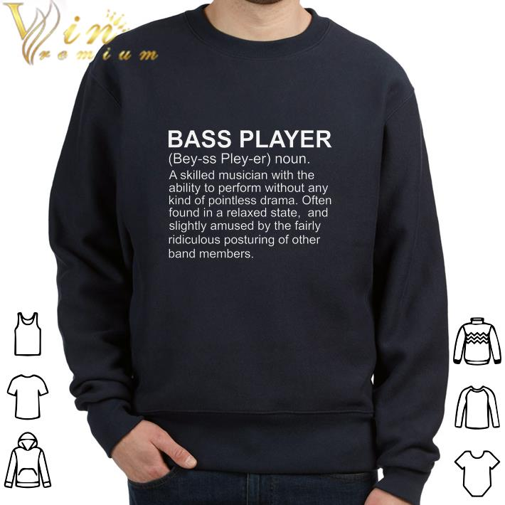 Hot Bass Player Definition a skilled musician with the ability shirt