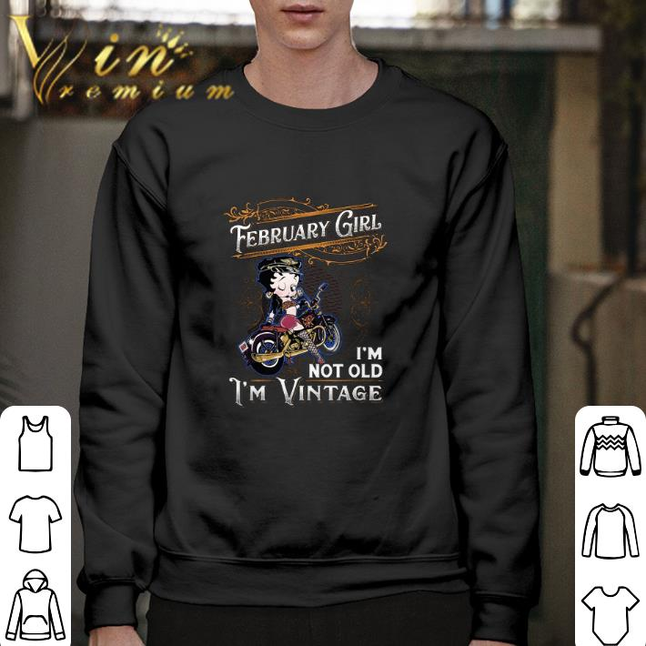 Hot Betty Boop february girl i'm not old i'm vintage shirt