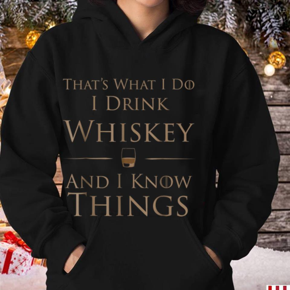 Hot That S What I Do I Drink Whiskey And I Know Things Shirt 3 1.jpg