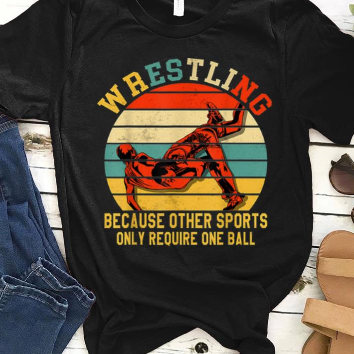 Hot Vintage Wrestling Because Other Sports Only Require One Ball Shirt 1 1.jpg