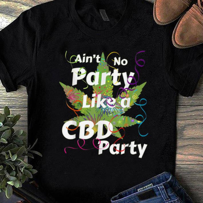 Nice Aint No Party Like A Cbd Party Cannabis Shirt 1 1.jpg