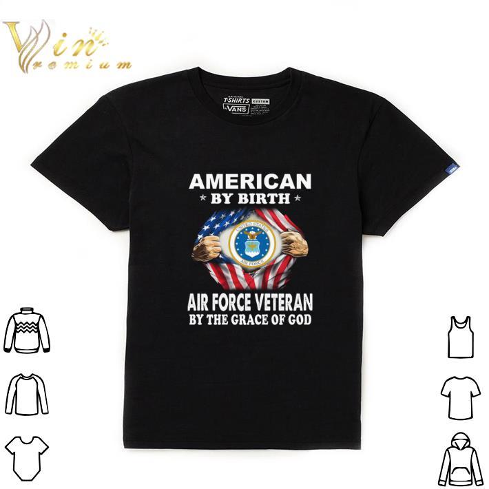 Nice American By Birth Air Force Veteran By The Grace Of God Shirt 1 1.jpg