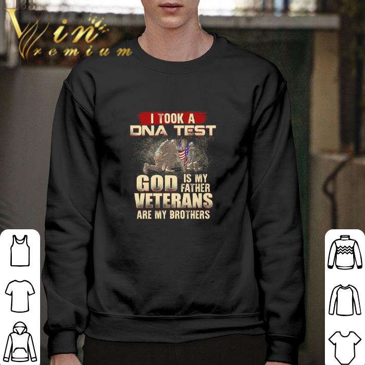 Nice I took a DNA test god is my father veterans are my brothers shirt