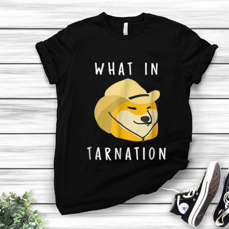 Nice What In Tarnation shirt