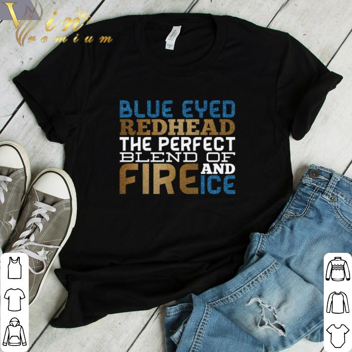 Official Blue Eyed Redhead The Perfect Blend Of Fire And Ice Shirt 1 1.jpg