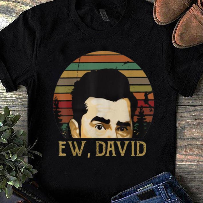 Official Ew David Schitt's Creek Vintage shirt