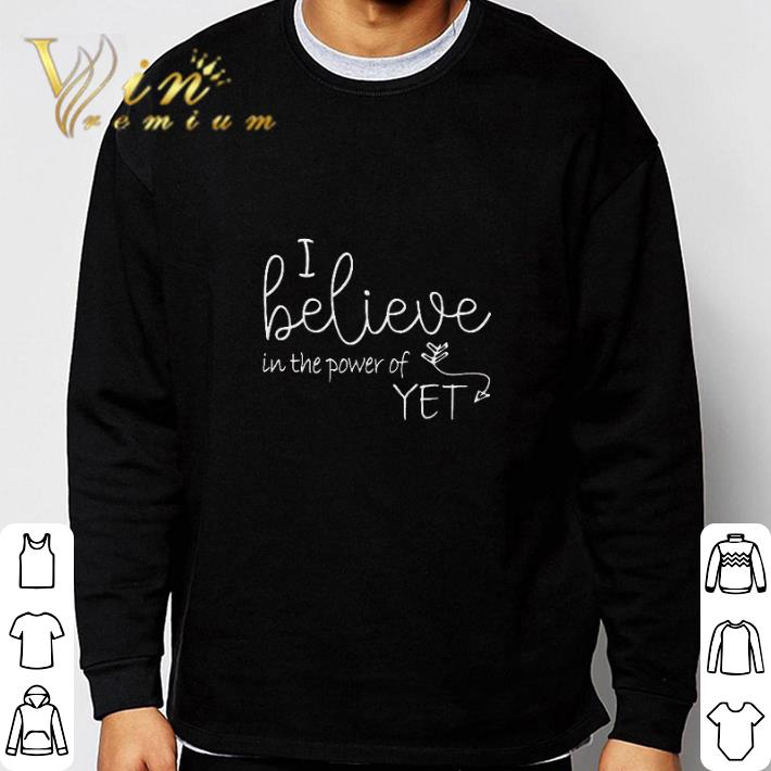 Official I believe in the power of Yet shirt
