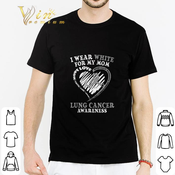 Official I Wear White For My Mom Lung Cancer Awareness Shirt 2 1.jpg