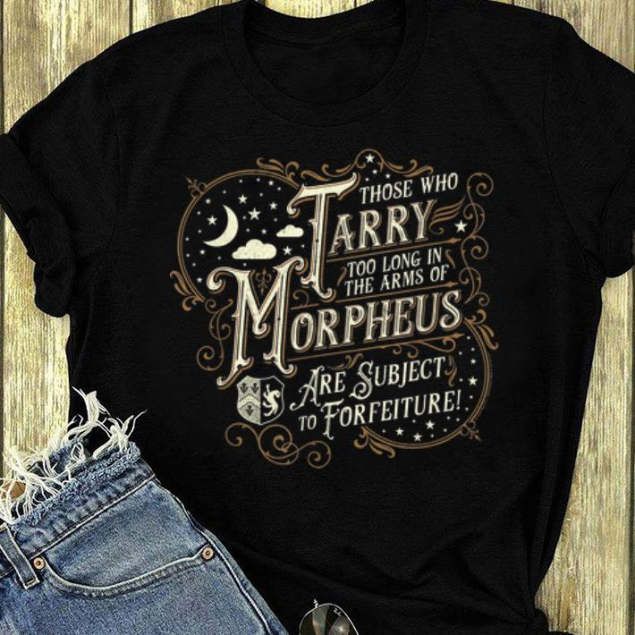 Official Those Who Tarry Too Long In The Arms Of Morpheus Are Subject To Forfeiture Shirt 3 1.jpg
