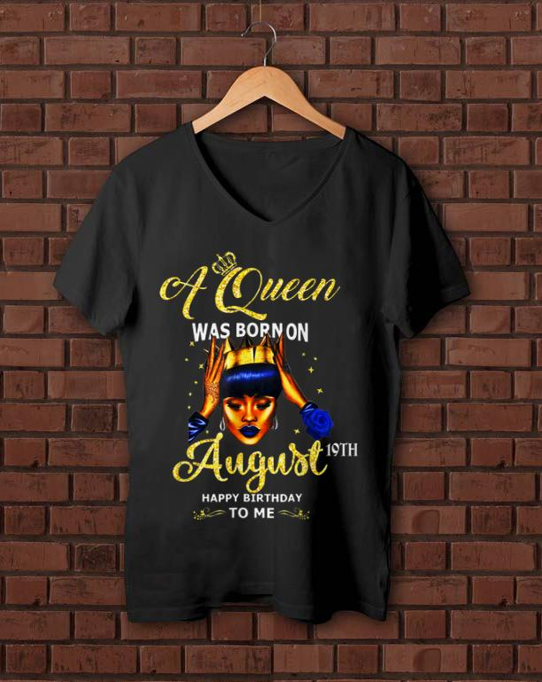 Original A Queen Was Born On August 19th Happy Birthday To Me Shirt 1 1.jpg