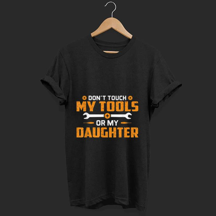 Original Don T Touch My Tools Or My Daughter Shirt 1 1.jpg