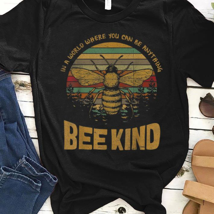 Original Vintage In A World Where You Can Be Anything Bee Kind Shirt 1 1.jpg