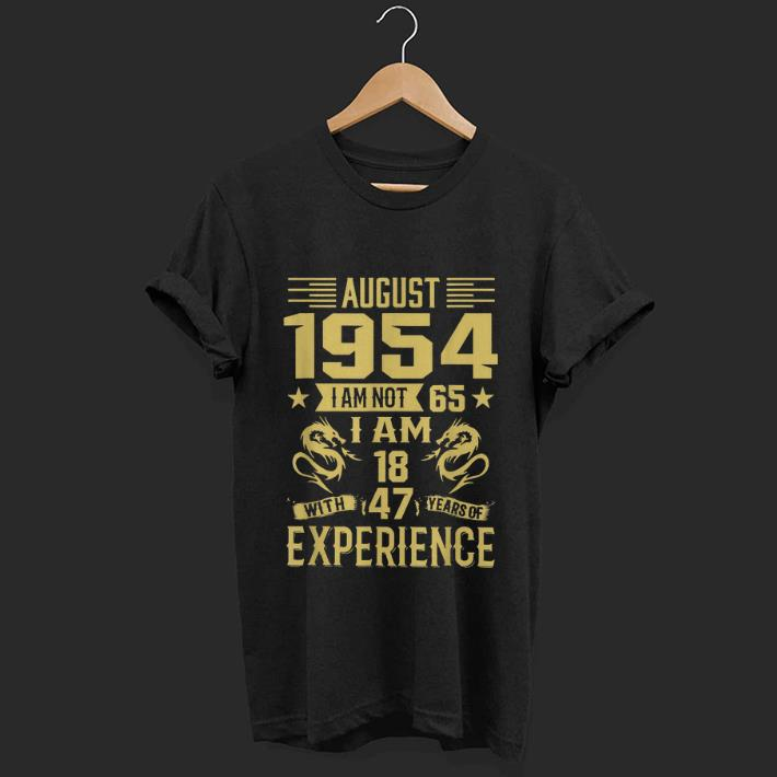 Premium August 1954 I Am Not 65 I Am 18 With 47 Years Of Experience Shirt 1 1.jpg