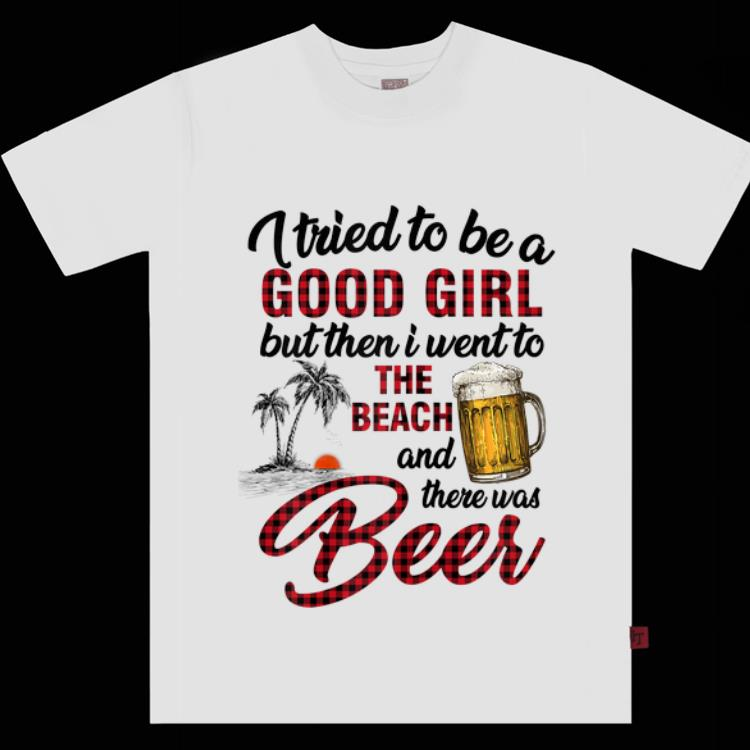 Premium I Tried To Be A Good Girl I Went To The Beach There Was Beer Shirt 1 1.jpg