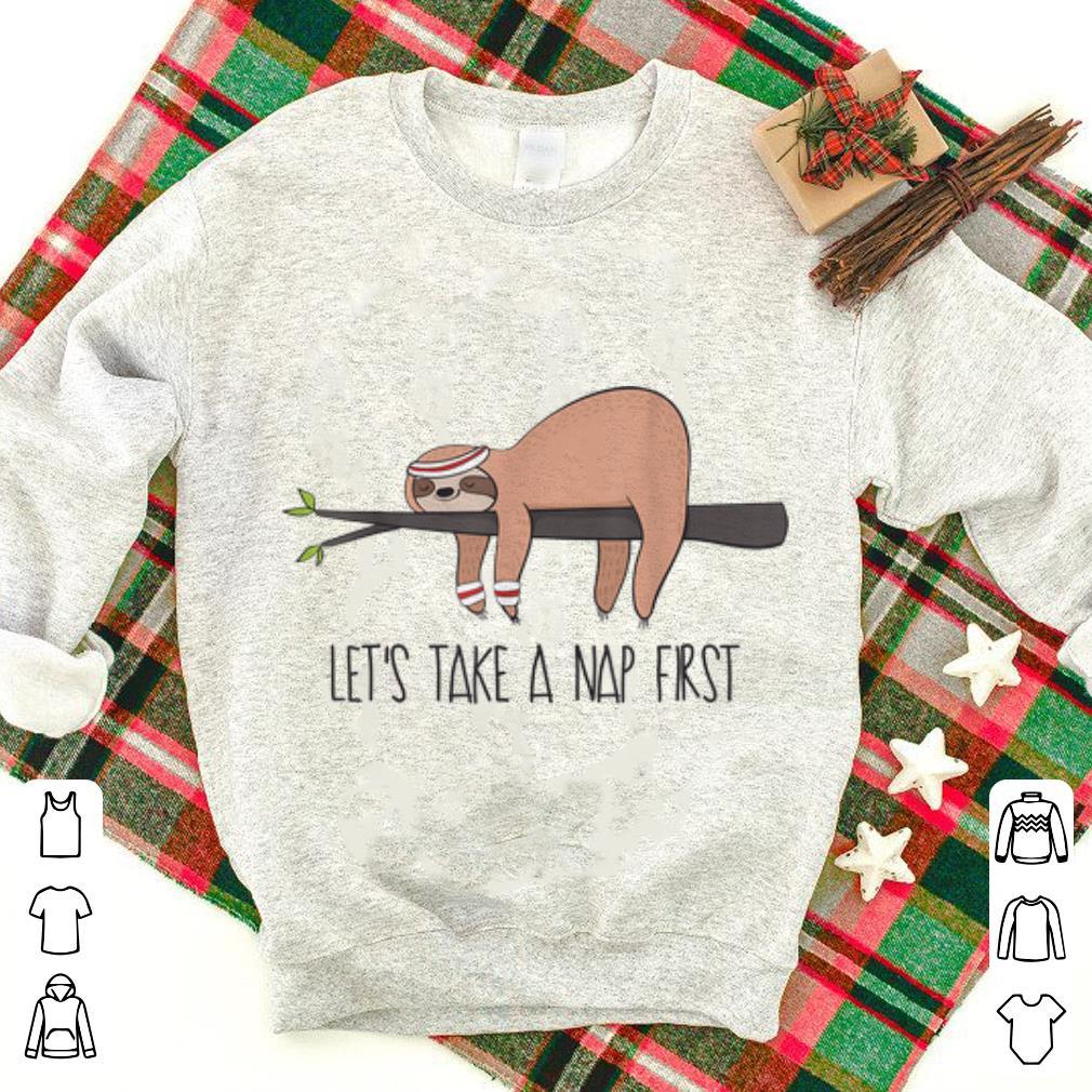 Premium Let's Take A Nap First Sloth Nap shirt