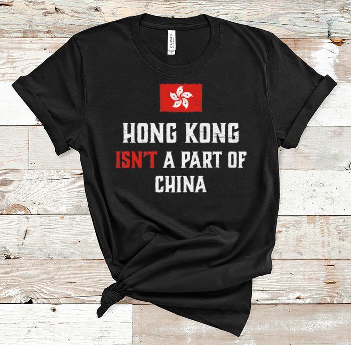 Pretty Hong Kong Isn T A Part Of China Shirt 1 1.jpg