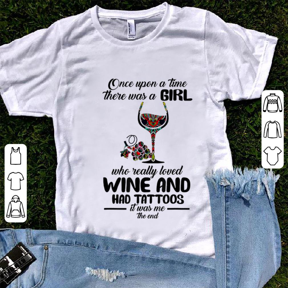 Pretty Once Upon A Time There Was A Girl Who Really Loved Wine And Had Tattoos It S Was Me The End Shirt 1 1.jpg