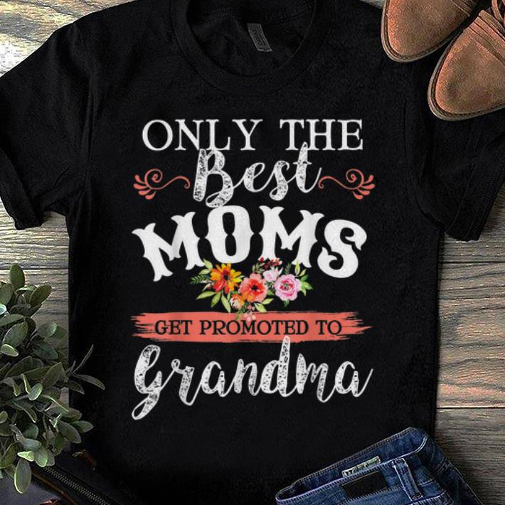Pretty Only The Best Moms Get Promoted To Grandma Flower Shirt 1 1.jpg