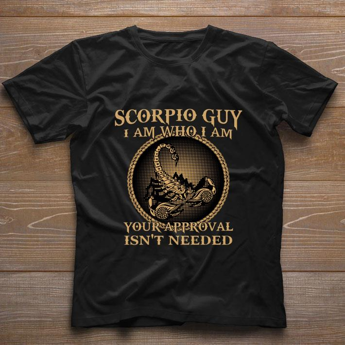 Pretty Scorpio Guy I Am Who I Am Your Approval Isn T Needed Shirt 1 1.jpg