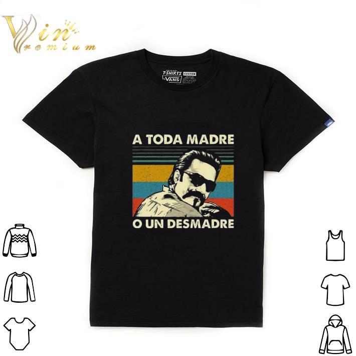 Top A Toda Madre O Un Desmadre Vintage Shirt 1 1.jpg