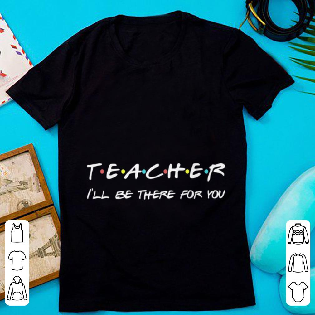 Top Teacher I'll Be There For You shirt