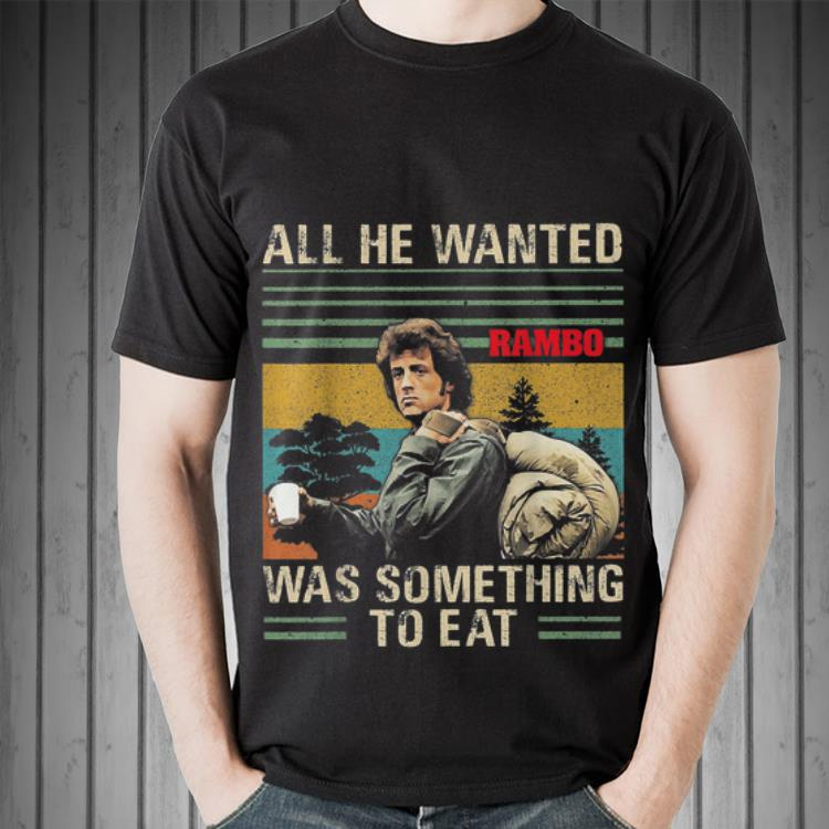 All He Wanted Was Something To Eat Rambo Vintage Shirt 2 1.jpg