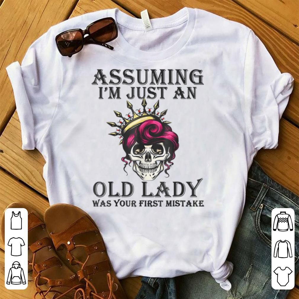 Awesome Assuming I M Just An Old Lady Was Your First Mistake Skull Shirt 1 1.jpg
