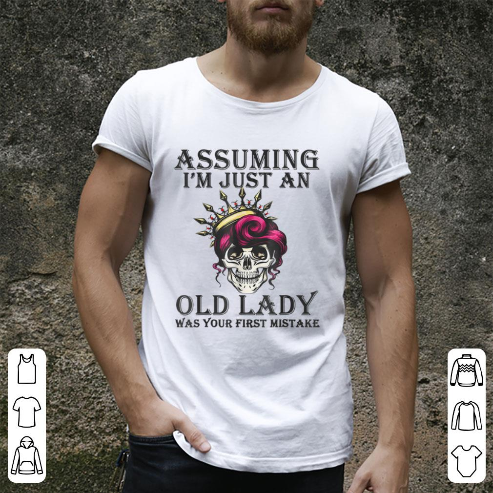 Awesome Assuming I M Just An Old Lady Was Your First Mistake Skull Shirt 2 1.jpg