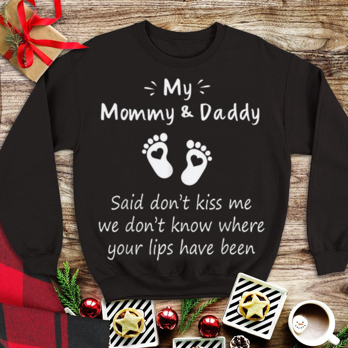 Awesome My Mommy And Daddy Said Don't Kiss Me We Don't Know Where Your Lips Have Been shirt