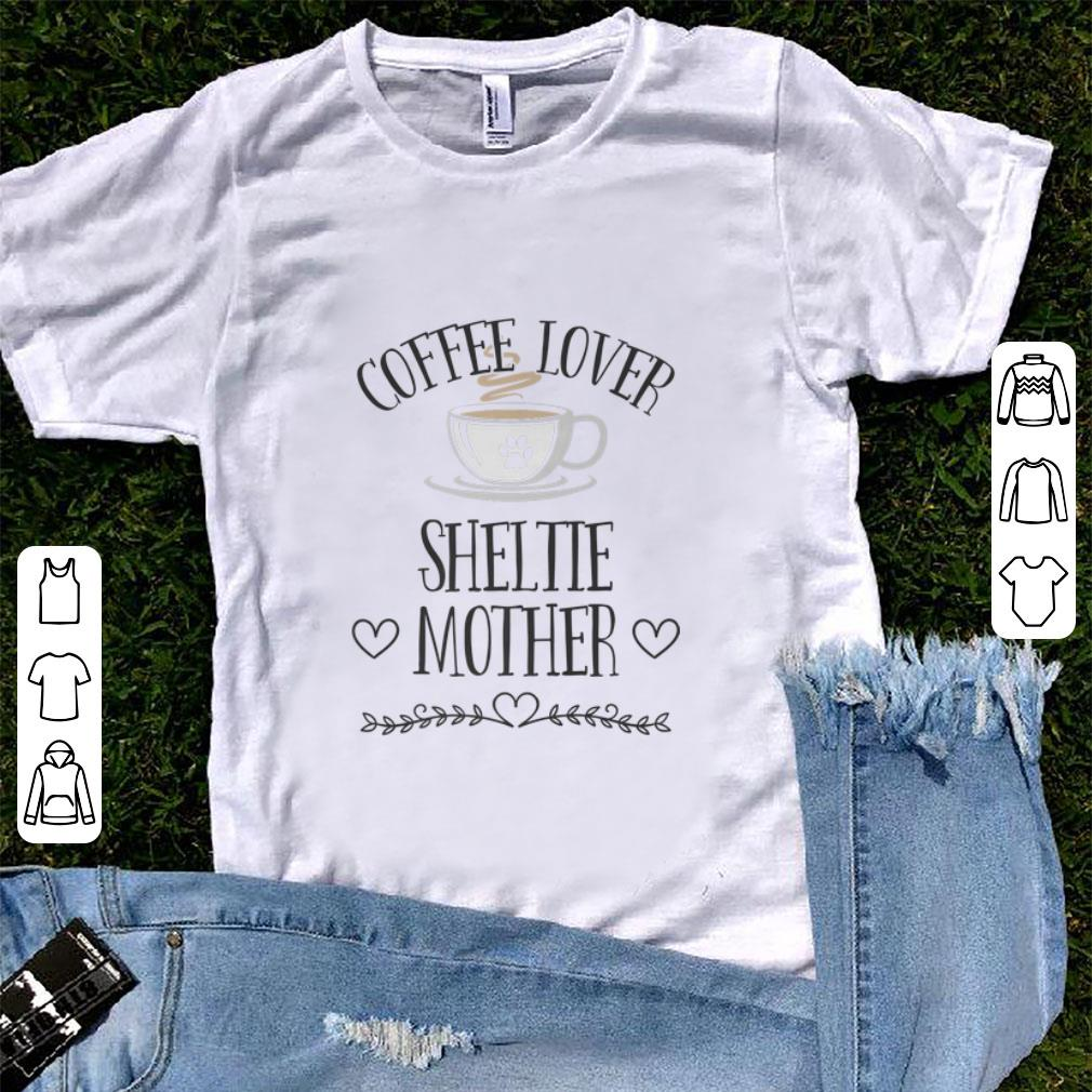 Funny Coffee Lover Sheltie Mother shirt
