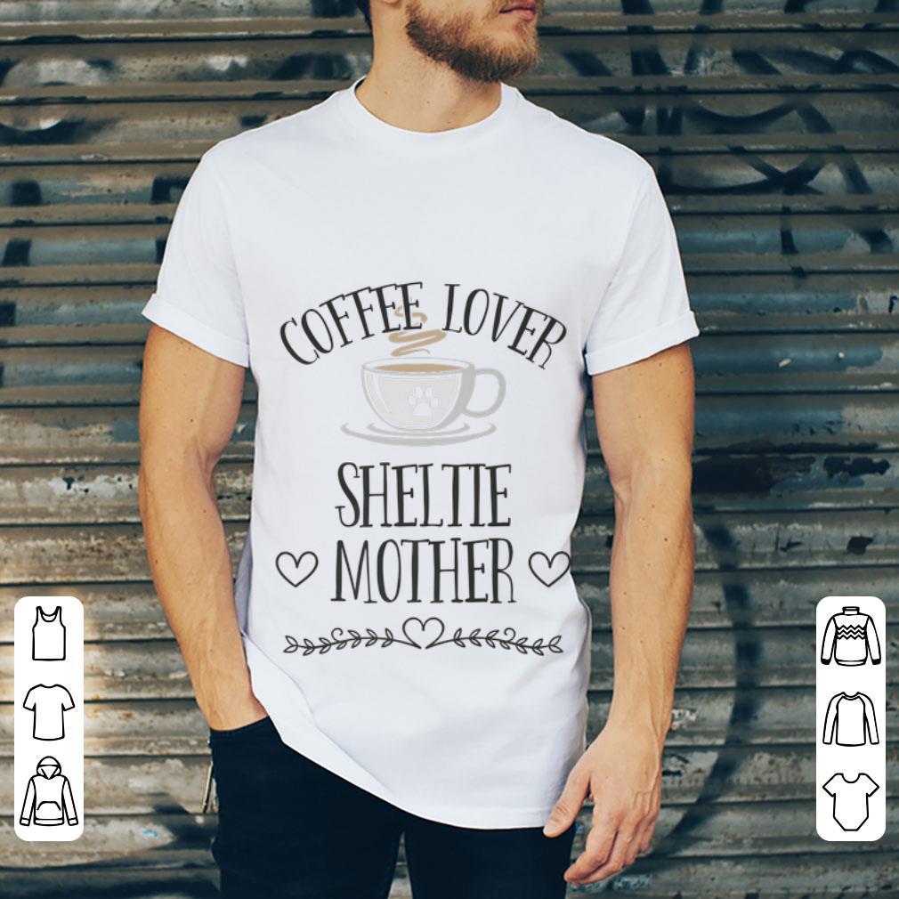 Funny Coffee Lover Sheltie Mother Shirt 2 1.jpg