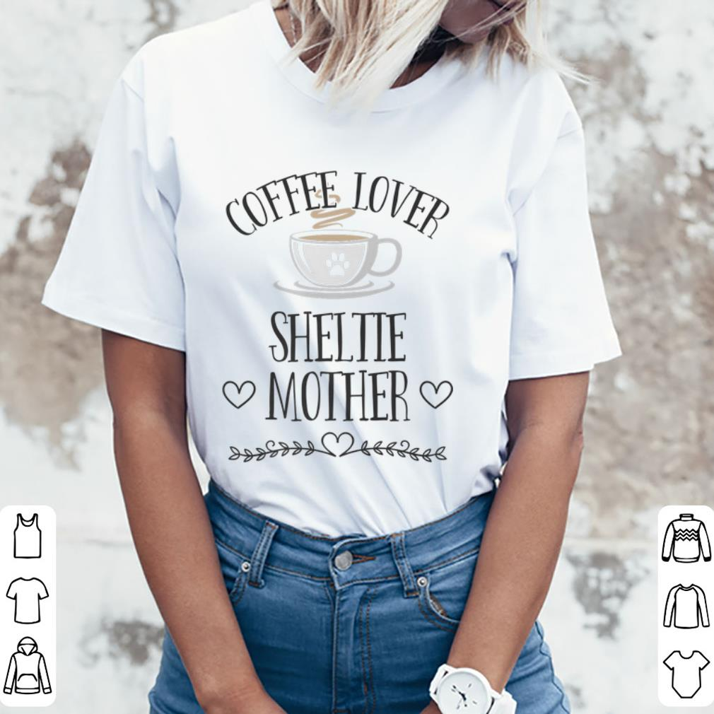 Funny Coffee Lover Sheltie Mother Shirt 3 1.jpg