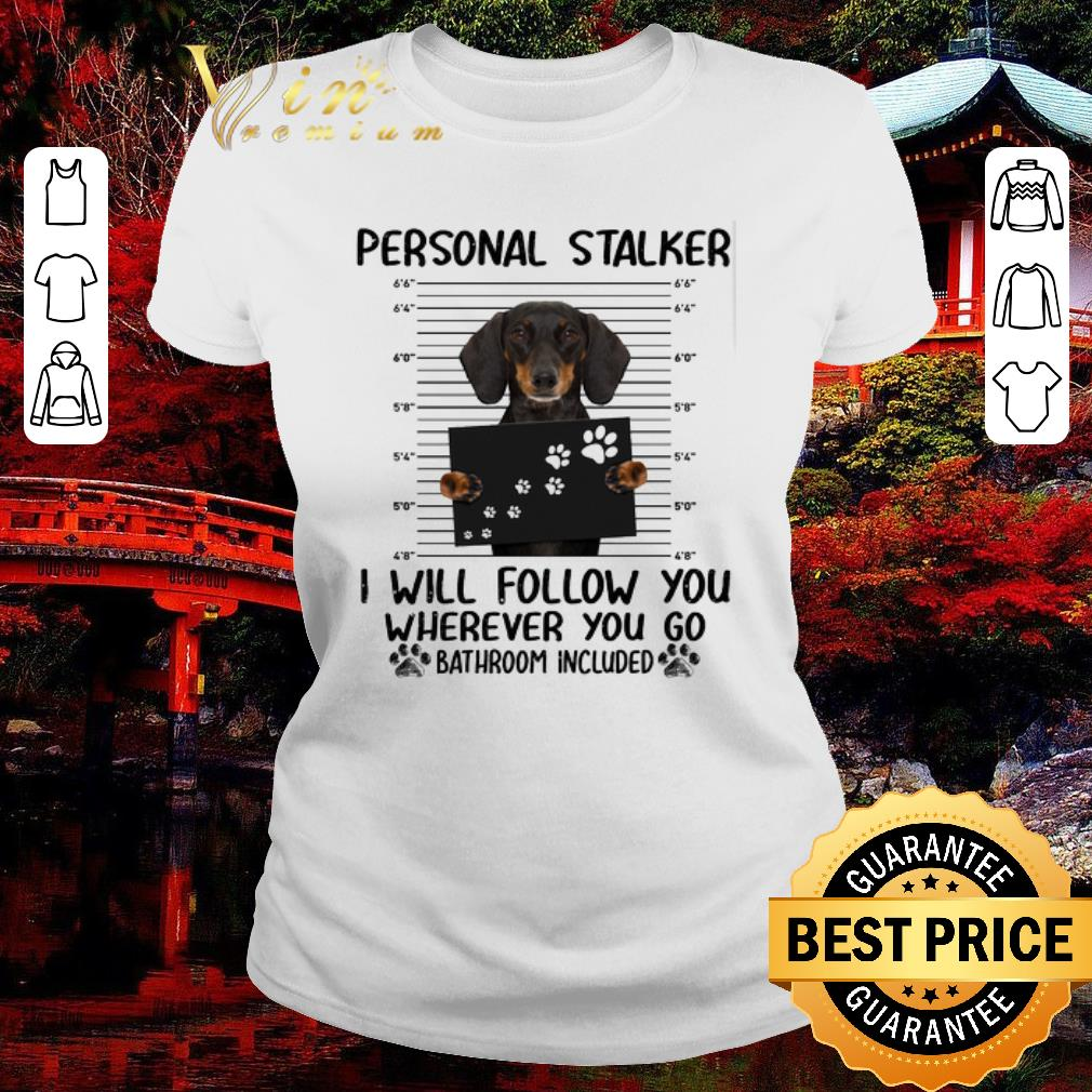 Funny Dachshund Personal Stalker I Will Follow You Wherever You Go Shirt 2 1.jpg