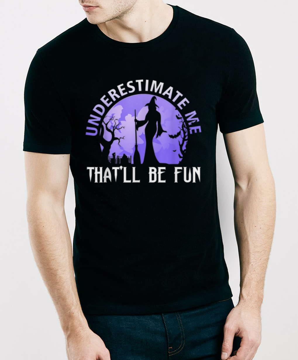 Hot Witch Halloween Underestimate Me That Ll Be Fun Shirt 3 1.jpg