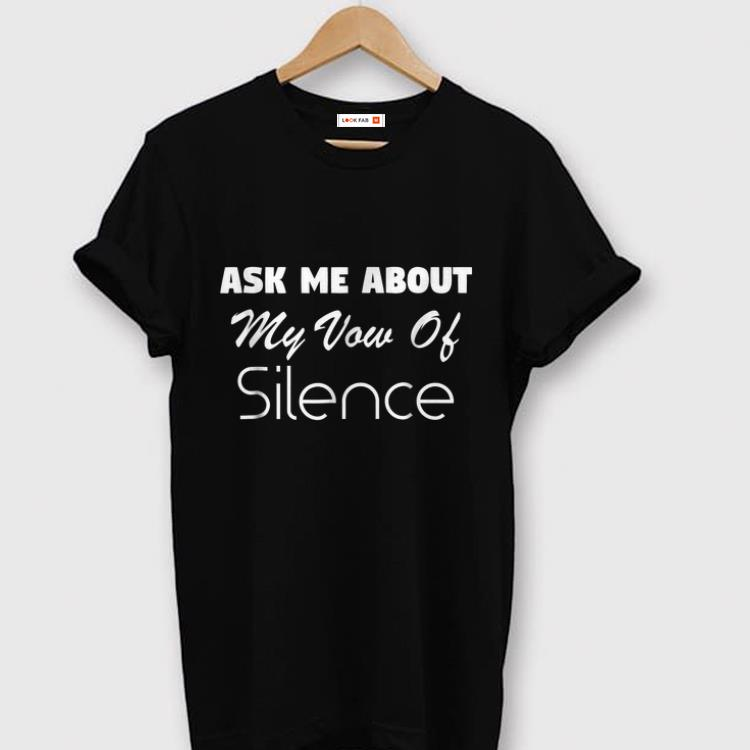 Nice Ask Me About My Vow Of Silence shirts