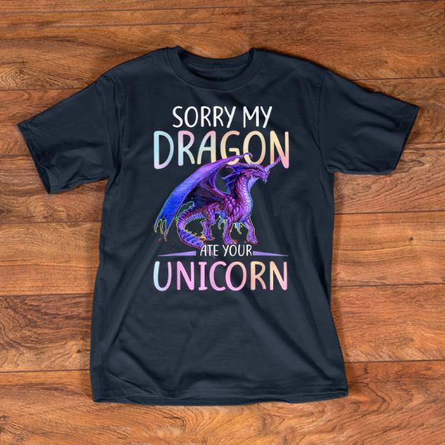 Nice Funny Sorry My Dragon Ate Your Unicorn Shirts 1 1.jpg
