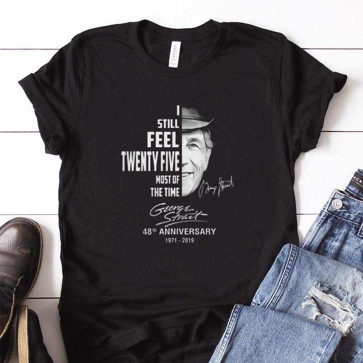 Nice George Strait I Still Feel Twenty Five Most Of The Time Shirt 1 1.jpg