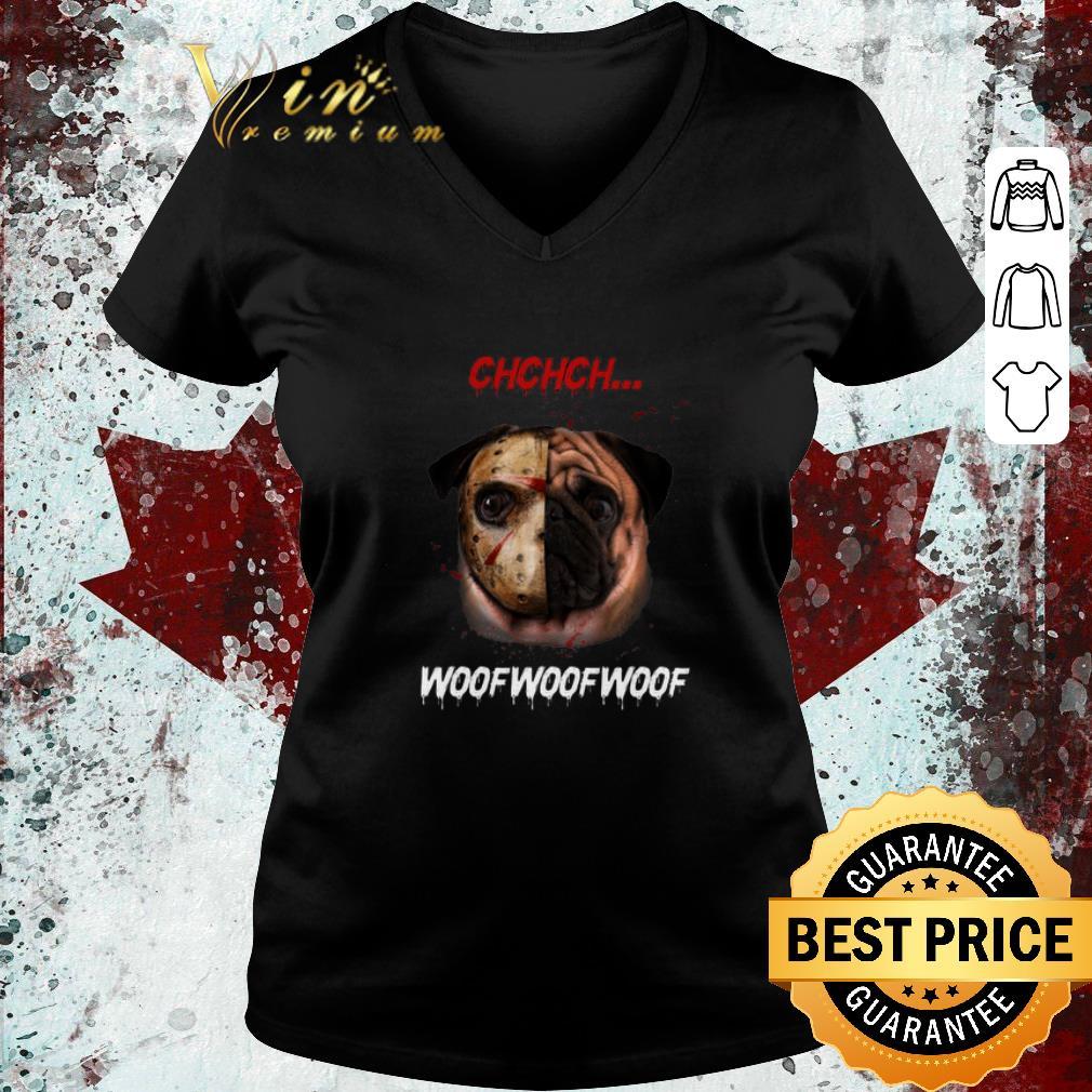 Nice Jason Voorhees Pug Ch Ch Ch Woof Woof Woof Shirt 3 1.jpg