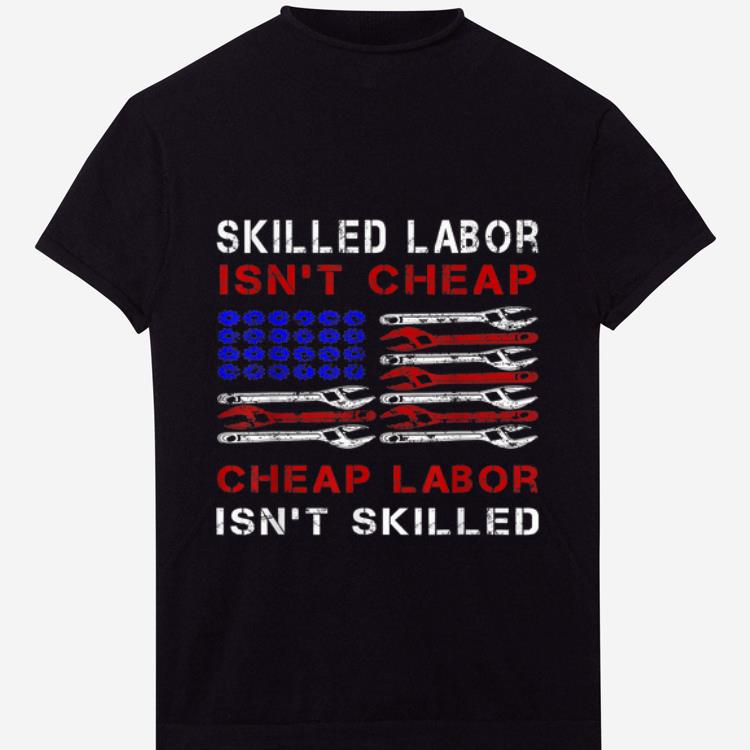 Nice Skilled Labor Isn T Cheap American Flag Labor Day Tee Shirt 1 1.jpg
