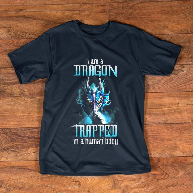 Official I Am A Trapped In A Human Body Dragon shirt