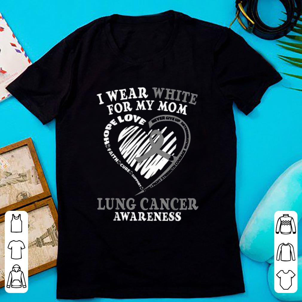Official I Wear White For My Mom Lung Cancer Awareness shirt