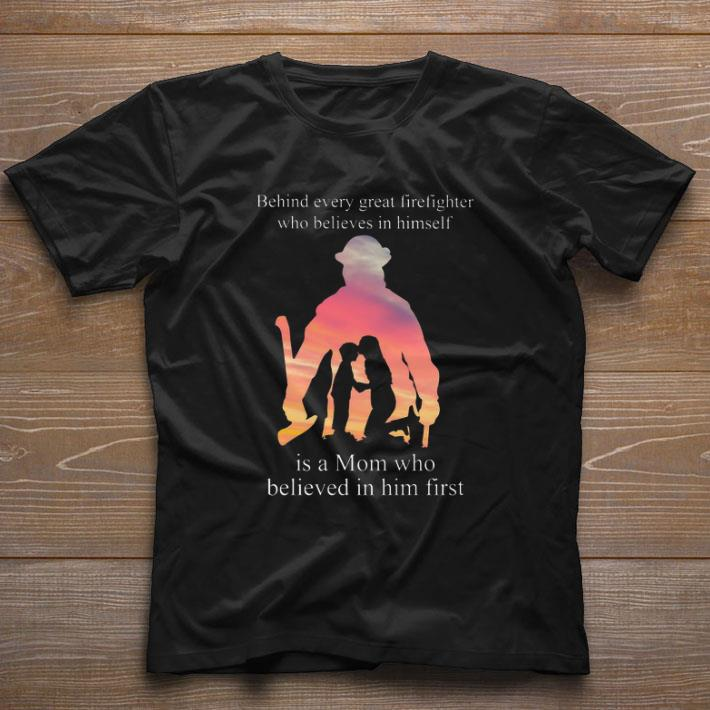 Original Behind Every Great Firefighter Who Believes In Himself Is A Mom Shirt 1 1.jpg