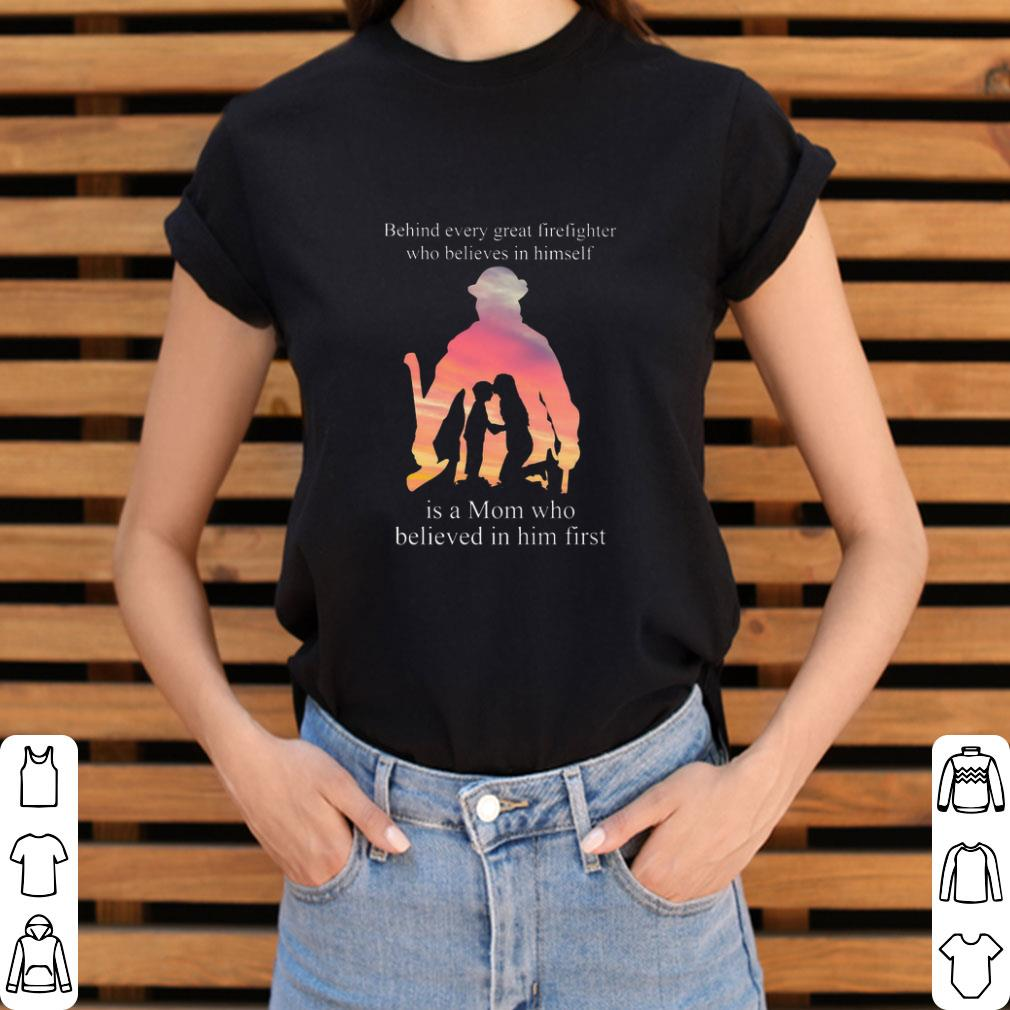 Original Behind Every Great Firefighter Who Believes In Himself Is A Mom Shirt 3 1.jpg