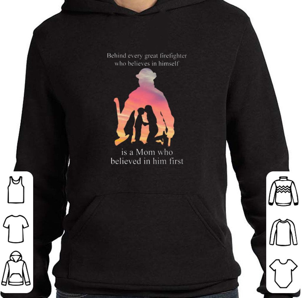 Original Behind every great firefighter who believes in himself is a mom shirt