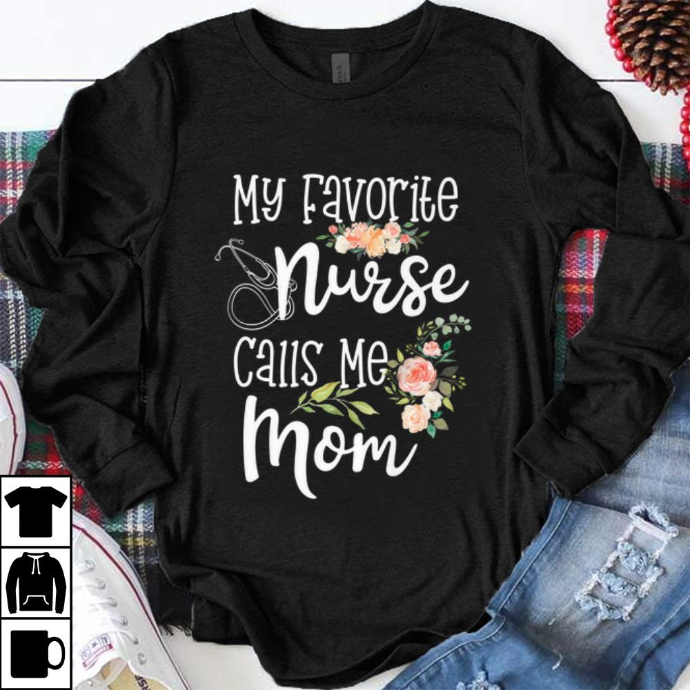 Original My Favorite Nurse Calls Me Mom Flower shirt